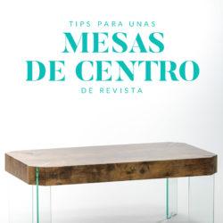 Tips para unas mesas de centro de revista